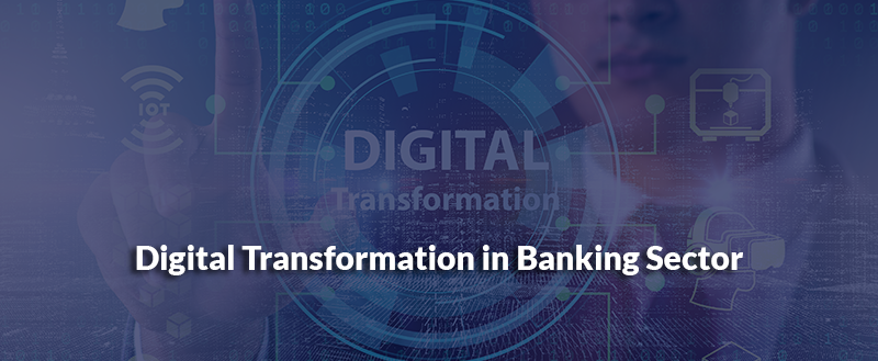 Digital Transformation in Banking Sector