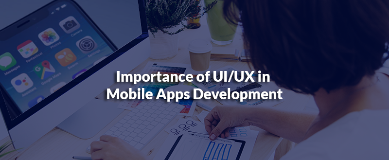 Importance of UI/UX in Mobile Apps Development